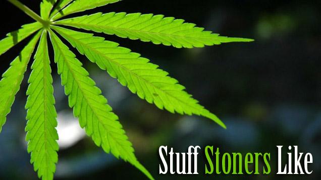 About Stuff Stoners Like