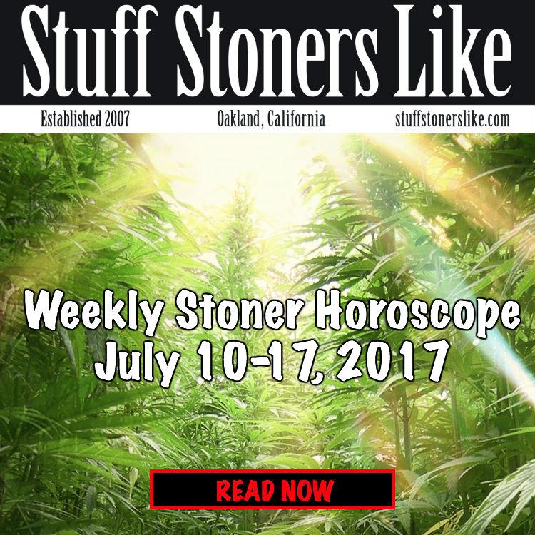 WEEKLY STONER HOROSCOPE july 10-17