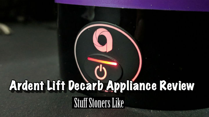 Ardent Lift Home Decarboxylation Appliance Review