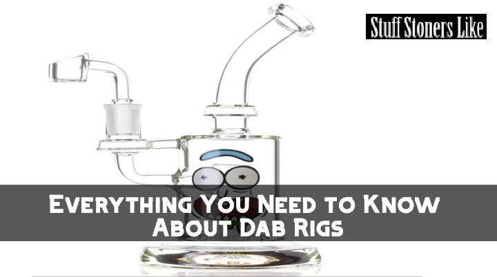Everything You Need to Know About Dab Rigs
