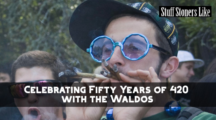 Let's celebrate 50 YEARS of 420 by GETTING STONED